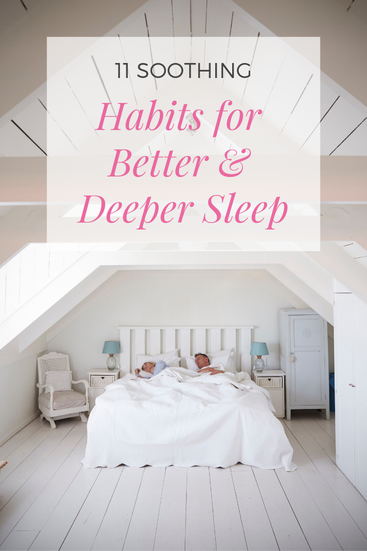 11 soothing habits for better and deeper sleep